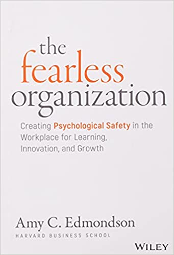 The Fearless Organization by Amy C. Edmondson